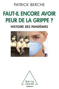 Faut-il encore avoir peur de la grippe ? : histoire des pandémies