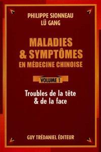 Maladies et symptômes en médecine chinoise. Volume 1, Troubles de la tête et de la face