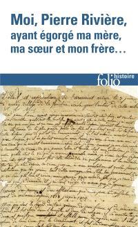 Moi, Pierre Rivière, ayant égorgé ma mère, ma soeur et mon frère : un cas de parricide au XIXe siècle