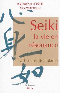 Seiki, la vie en résonance : l'art secret du shiatsu