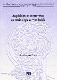 Acquisitions et controverses en carcinologie cervico-faciale