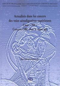 Actualités dans les cancers des voies aérodigestives supérieures : cous N0, cancers ORL chez le sujet âgé