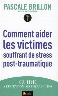 Comment aider les victimes souffrant de stress post-traumatique : guide à l'intention des thérapeutes