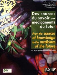 Des sources du savoir aux médicaments du futur : actes du 4e Congrès européen d'ethnopharmacologie, 11-13 mai 2000, Metz = From the sources of knowledge to the medicines of the future : proceedings of the 4th European congress on ethnopharmacology, 11-13 may, Metz