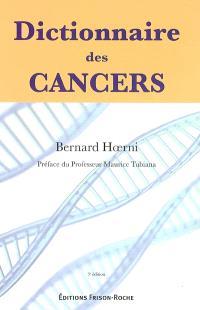Dictionnaire des cancers : histoire, science, médecine, société