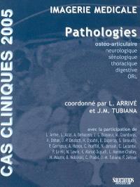 Imagerie médicale : pathologies : ostéo-articulaire, neurologique, sénologique, thoracique, digestive, ORL