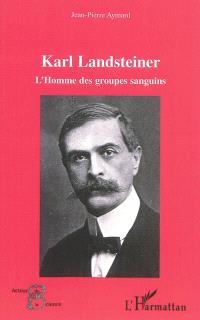 Karl Landsteiner : l'homme des groupes sanguins