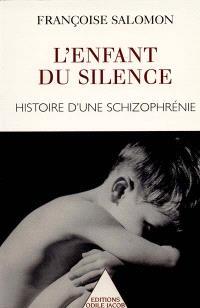 L'enfant du silence : histoire d'une schizophrénie