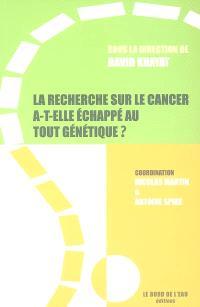 La recherche sur le cancer a-t-elle échappé au tout génétique ?