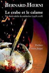 Le crabe et le calame : un demi-siècle de médecine (1958-2008)