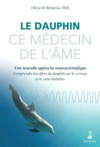 Le dauphin, ce médecin de l'âme : une nouvelle approche neuroscientifique : comprendre les effets du dauphin sur le cerveau et le coeur humains