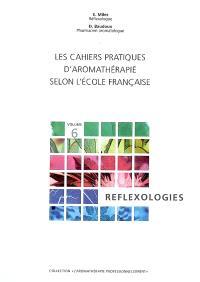 Les cahiers pratiques d'aromathérapie selon l'école française. Volume 6, Réflexologies