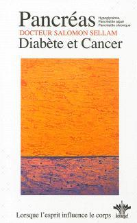 Lorsque l'esprit influence le corps. Volume 13, Psychosomatique clinique du pancréas : diabète, hypoglycémie, pancréatite et cancer