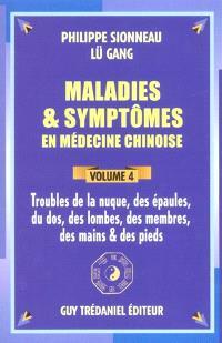 Maladies et symptômes en médecine chinoise. Volume 4, Troubles de la nuque, des épaules, du dos, des lombes, des membres, des mains et des pieds