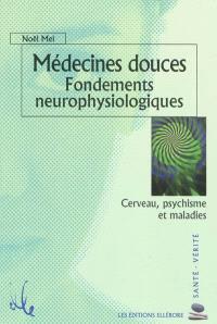 Médecines douces : fondements neurophysiologiques : cerveau, psychisme et maladies