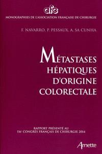 Métastases hépatiques d'origine colorectale : rapport présenté au 116e Congrès français de chirurgie 2014 : Paris, 1-3 octobre 2014