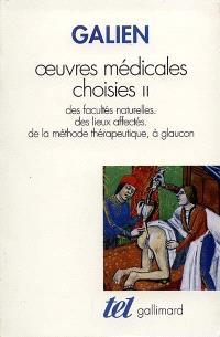 Oeuvres médicales choisies. Volume 2, Des facultés naturelles, des lieux affectés, de la méthode thérapeutique à glançon