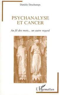 Psychanalyse et cancer : au fil des mots, un autre regard