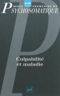 Revue française de psychosomatique. n° 39, Culpabilité et maladie