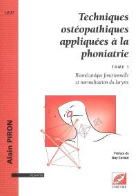 Techniques ostéopathiques appliquées à la phoniatrie. Volume 1, Biomécanique fonctionnelle et normalisation du larynx