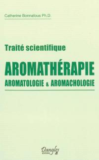 Traité scientifique : aromathérapie, aromatologie & aromachologie