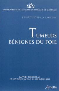 Tumeurs bénignes du foie : rapport présenté au 115e Congrès français de chirurgie, Paris, 2-4 octobre 2013