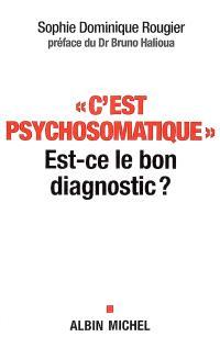 C'est psychosomatique : est-ce le bon diagnostic ?