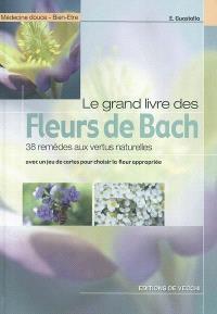 Le grand livre des fleurs de Bach : 38 remèdes aux vertus naturelles : avec un jeu de cartes pour choisir la fleur appropriée