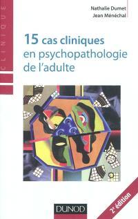 15 cas cliniques en psychopathologie de l'adulte