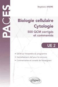 Biologie cellulaire, cytologie, UE2 : 500 QCM corrigés et commentés