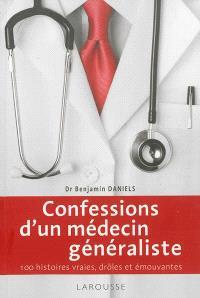 Confessions d'un médecin généraliste : 100 histoires vraies, drôles et émouvantes