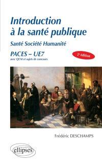 Introduction à la santé publique : santé, société, humanité : exemples de sujets de concours présentés sous forme de QCM, PACES, UE7