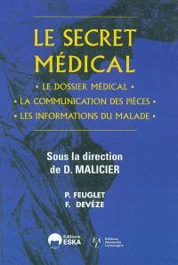Le secret médical : le dossier médical, la communication des pièces, les informations du malade