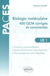 Biologie moléculaire : 400 QCM corrigés et commentés : UE1 atomes, biomolécules, génome, bioénergétique, métabolisme