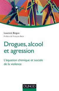 Drogues, alcool et agression : l'équation chimique et sociale de la violence