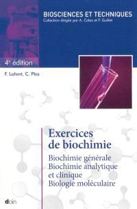 Exercices de biochimie : biochimie générale, biochimie analytique et clinique, biologie moléculaire