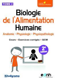 Biologie de l'alimentation humaine. Volume 2, Anatomie, physiologie, physiopathologie : cours, exercices corrigés, QCM