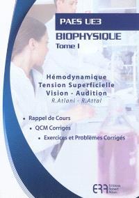 Biophysique. Volume 1, Hémodynamique, tension superficielle, vision, audition : PAES UE3 : rappel de cours, QCM corrigés, exercices et problèmes corrigés