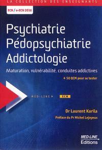 Psychiatrie, pédopsychiatrie, addictologie : maturation, vulnérabilité, conduites addictives : ECN-e-ECN 2016