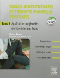 Masso-kinésithérapie et thérapie manuelle pratiques. Volume 3, Applications régionales : membre inférieur, tronc inférieur