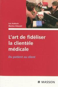 L'art de fidéliser la clientèle médicale : du patient au client