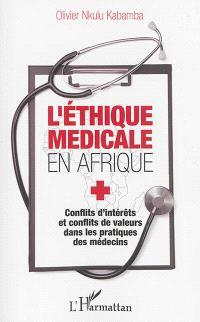 L'éthique médicale en Afrique : conflits d'intérêts et conflits de valeurs dans les pratiques des médecins