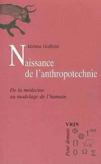 Naissance de l'anthropotechnie : de la médecine au modelage de l'humain