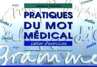 Pratiques du mot médical : méthodes et exercices