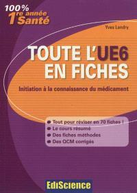 Toute l'UE6 en fiches : initiation à la connaissance du médicament : PACES