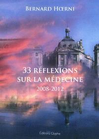 33 réflexions sur la médecine : 2008-2012