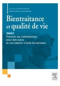Bientraitance et qualité de vie. Volume 1, Prévenir les maltraitances pour des soins et une relation d'aide humanistes