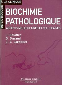 Biochimie pathologique : aspects moléculaires et cellulaires