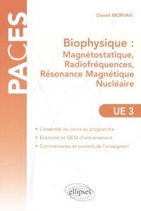 Biophysique, UE3 : magnétostatique, radiofréquences, résonance magnétique nucléaire : abrégé de cours et QCM à l'usage des étudiants en PACES, médecine (PCEM2, DCEM1) et licence STS (L2, L3)