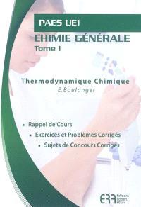 Chimie générale. Volume 1, Thermodynamique chimique : PAES UE1 : rappel de cours, exercices et problèmes corrigés, sujets de concours corrigés